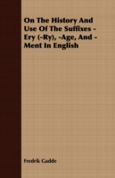 On the History and Use of the Suffixes -ery -ry, -age, and -ment in English