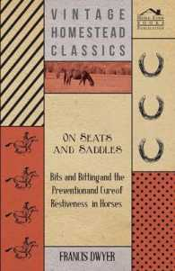 On Seats and Saddles : Bits and Bitting and the Prevention and Cure of Restiveness in Horses