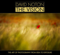 David Noton: the Vision : The Art of Photography from Idea to Exposure -- Hardback