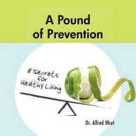 A Pound of Prevention: Eight Secrets of Healthy Living