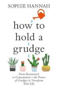 How to Hold a Grudge : From Resentment to Contentment - the Power of Grudges to Transform Your Life -- Paperback / softback