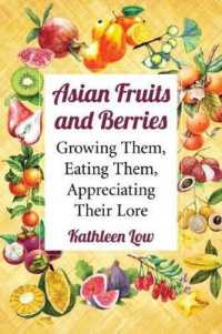 Asian Fruits and Berries : Growing Them, Eating Them, Appreciating Their Lore