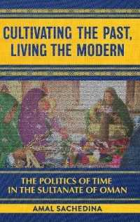 Cultivating the Past, Living the Modern : The Politics of Time in the Sultanate of Oman