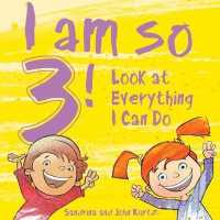 I Am So 3! : Look at Everything I Can Do!