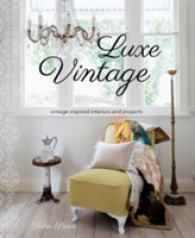 Luxe Vintage : Vintage Inspired Interiors and Projects