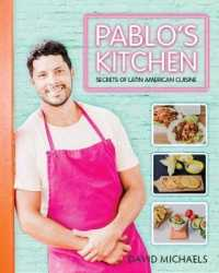 Pablo's Kitchen : Secrets of Latin American Cuisine