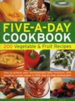 The Five-a-Day Cookbook : 200 Vegetable & Fruit Recipes, How to Achieve Your Recommended Daily Minimum, with Tempting Recipes Shown in 1300 Step-by-St