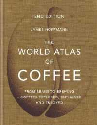 World Atlas of Coffee : From beans to brewing - coffees explored, explained and enjoyed (World Atlas of) -- Hardback