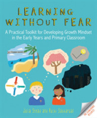 Learning without Fear : A Practical Toolkit for Developing Growth Mindset in the Early Years and Primary Classroom