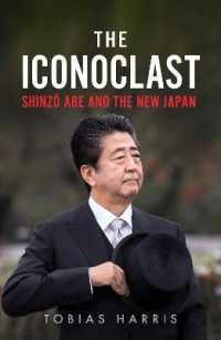 偶像破壊:安倍晋三と新しい日本<br>Iconoclast : Shinzo Abe and the New Japan -- Hardback