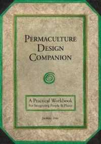 Permaculture Design Companion : A Practical Workbook for Integrating People and Places