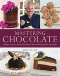 Mastering Chocolate : Recipes, Tips and Techniques from the Award-winning Master Chocolatier -- Hardback