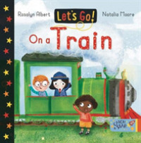 On a Train : Let's Go (Let's Go) -- Board book