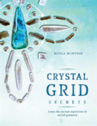Crystal Grid Secrets : Learn the Ancient Mysticism of Sacred Geometry (ILL)