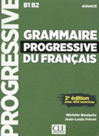 GRAMMAIRE PROGRESSIVE DU FRANCAIS AVANCE B1-B2. 2E EDITION AVEC 400 EXERCICES