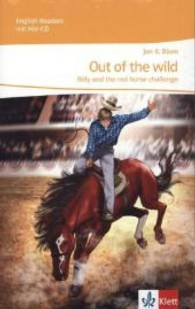Out of the wild - Billy and the red horse challenge, m. Audio-CD : A mystery for the stage. Mit Online-Zugang. Text in Englisch. Lektüre für das 4. Lernjahr (8. Klasse) (English Readers mit Hör-CD) (2013. 64 S. 21 cm)