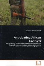 Anticipating African Conflicts : A Capability Assessment of the African Union and its  Continental Early Warning System (2009. 116 S.)