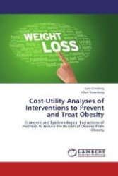 Cost-Utility Analyses of Interventions to Prevent and Treat Obesity : Economic and Epidemiological Evaluations of methods to reduce the Burden of Disease from Obesity (Aufl. 2012. 80 S. 220 mm)