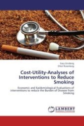 Cost-Utility-Analyses of Interventions to Reduce Smoking : Economic and Epidemiological Evaluations of interventions to reduce the Burden of Disease from Smoking (Aufl. 2012. 60 S. 220 mm)