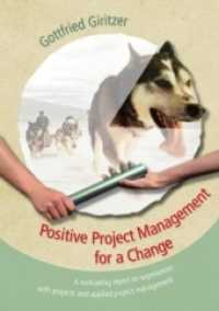 Positive Project Management for a Change : A motivating report on experiences with projects and applied project management (2014. 236 S. 220 mm)