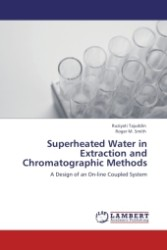 Superheated Water in Extraction and Chromatographic Methods : A Design of an On-line Coupled System (2011. 184 S.)