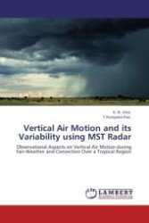 Vertical Air Motion and its Variability using MST Radar : Observational Aspects on Vertical Air Motion during Fair-Weather and Convection Over a Tropical Region (Aufl. 2011. 180 S. 220 mm)