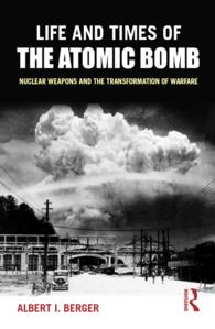 核兵器と戦争の変容<br>Life and Times of the Atomic Bomb : Nuclear Weapons and the Transformation of Warfare