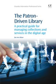 デジタル時代の利用者主導の図書館運営ガイド<br>The Patron-Driven Library : A Practical Guide for Managing Collections and Services in the Digital Age