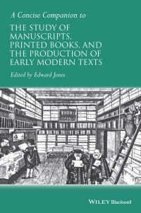 近代初期写本・印刷本・テクスト生成研究便覧<br>A Concise Companion to the Study of Manuscripts, Printed Books, and the Production of Early Modern Texts : A Festschrift for Gordon Campbell