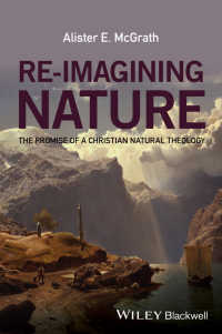 Re-Imagining Nature : The Promise of a Christian Natural Theology