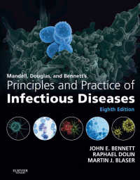 マンデル、ダグラス&ベネット感染症の原理と実際(第8版・全2巻)<br>Mandell, Douglas, and Bennett's Principles and Practice of Infectious Diseases E-Book(8)