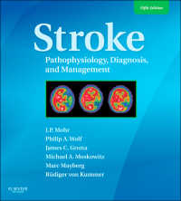 モーア脳卒中:病態生理学、診断、管理(第5版)<br>Stroke E-Book : Pathophysiology, Diagnosis, and Management(5)