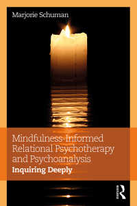 Mindfulness-Informed Relational Psychotherapy and Psychoanalysis : Inquiring Deeply