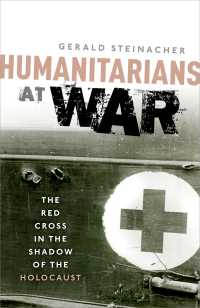 赤十字とホロコーストの過去の克服<br>Humanitarians at War : The Red Cross in the Shadow of the Holocaust