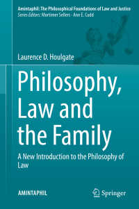 新・法哲学入門:哲学、法と家族<br>Philosophy, Law and the Family〈1st ed. 2017〉 : A New Introduction to the Philosophy of Law