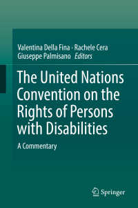 国連障害者権利条約:注釈集<br>The United Nations Convention on the Rights of Persons with Disabilities〈1st ed. 2017〉 : A Commentary