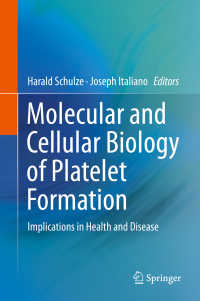 血小板形成の分子細胞生物学<br>Molecular and Cellular Biology of Platelet Formation〈1st ed. 2016〉 : Implications in Health and Disease