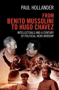 ムッソリーニからチャベスまで:知識人と政治的英雄崇拝の世紀<br>From Benito Mussolini to Hugo Chavez : Intellectuals and a Century of Political Hero Worship