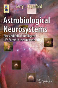 宇宙生物学の世界<br>Astrobiological Neurosystems〈2015〉 : Rise and Fall of Intelligent Life Forms in the Universe
