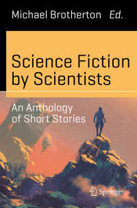 科学者によるSFアンソロジー<br>Science Fiction by Scientists〈1st ed. 2017〉 : An Anthology of Short Stories