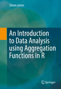 Rの集計機能を用いるデータ解析入門<br>An Introduction to Data Analysis using Aggregation Functions in R〈1st ed. 2016〉