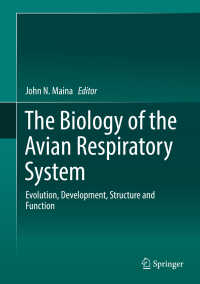 鳥類の呼吸器系の生物学:進化・発達・構造・機能<br>The Biology of the Avian Respiratory System〈1st ed. 2017〉 : Evolution, Development, Structure and Function