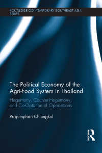 The Political Economy of the Agri-Food System in Thailand : Hegemony, Counter-Hegemony, and Co-Optation of Oppositions