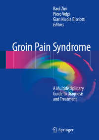 鼠蹊部痛症候群の診断と治療:集学的ガイド<br>Groin Pain Syndrome〈1st ed. 2017〉 : A Multidisciplinary Guide to Diagnosis and Treatment