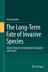 外来生物の長期的運命<br>The Long-Term Fate of Invasive Species〈1st ed. 2017〉 : Aliens Forever or Integrated Immigrants with Time?