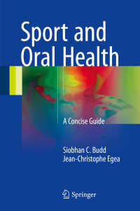 スポーツと口腔衛生<br>Sport and Oral Health〈1st ed. 2017〉 : A Concise Guide
