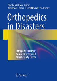 災害と整形外科<br>Orthopedics in Disasters〈1st ed. 2016〉 : Orthopedic Injuries in Natural Disasters and Mass Casualty Events