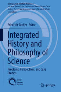 科学史・科学哲学の総合的探究<br>Integrated History and Philosophy of Science〈1st ed. 2017〉 : Problems, Perspectives, and Case Studies