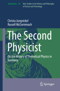 19世紀ドイツにおける理論物理学の興隆<br>The Second Physicist〈1st ed. 2017〉 : On the History of Theoretical Physics in Germany