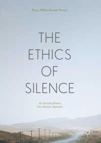 沈黙の倫理学<br>The Ethics of Silence〈1st ed. 2017〉 : An Interdisciplinary Case Analysis Approach